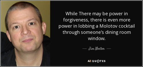 quote-while-there-may-be-power-in-forgiveness-there-is-even-more-power-in-lobbing-a-molotov-jim-norton-64-48-56